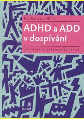 ADHD a ADD v dospívání : dozrávání a překonávání krizí  (odkaz v elektronickém katalogu)
