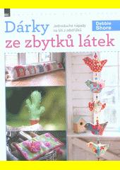 Dárky ze zbytků látek : jednoduché nápady na šití z odstřižků  (odkaz v elektronickém katalogu)