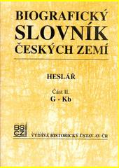 Biografický slovník českých zemí : heslář. Část II, G-Kb  (odkaz v elektronickém katalogu)