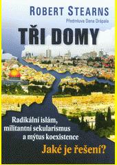 Tři domy : radikální islám, militantní sekularismus a mýtus koexistence : jaké je řešení?  (odkaz v elektronickém katalogu)