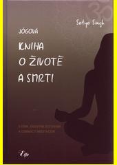 Jógová kniha o životě a smrti : s osmi jógovými sestavami a osmnácti meditacemi  (odkaz v elektronickém katalogu)