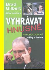 Vyhrávat hnusně : psychologické války v tenise  (odkaz v elektronickém katalogu)