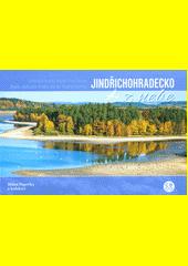 Jindřichohradecko z nebe = Jindřichův Hradec Region from heaven = Region Jindřichův Hradec aus der Vogelperspektive  (odkaz v elektronickém katalogu)