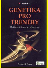 Genetika pro trenéry : dekódování sportovního genu  (odkaz v elektronickém katalogu)