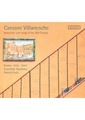 Canzoni Villanesche : Neapolitan love songs of the 16th century (odkaz v elektronickém katalogu)