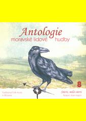 Antologie moravské lidové hudby. 8, Smrti, milá smrti (odkaz v elektronickém katalogu)