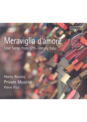 Meraviglia d'amore : Love songs from 17th-century Italy (odkaz v elektronickém katalogu)