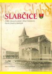 Slabčice : z dějin obyvatel a domů v Březí, Nemějicích, Písecké Smolči a Slabčicích  (odkaz v elektronickém katalogu)
