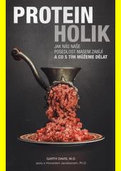 Proteinholik : jak nás naše posedlost masem zabíjí a co s tím můžeme dělat  (odkaz v elektronickém katalogu)
