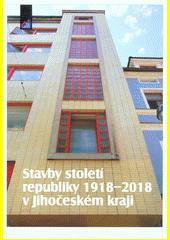 Stavby století republiky 1918-2018 v Jihočeském kraji  (odkaz v elektronickém katalogu)