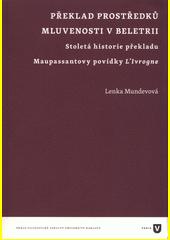 Překlad prostředků mluvenosti v beletrii : stoletá historie překladu Maupassantovy povídky L'ivrogne  (odkaz v elektronickém katalogu)
