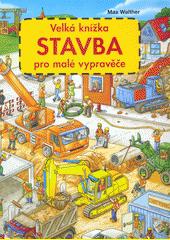 Stavba : velká knížka pro malé vypravěče  (odkaz v elektronickém katalogu)