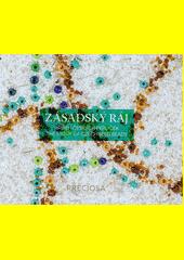 Zásadský ráj : příběhy českých perliček = the story of Czech seed beads  (odkaz v elektronickém katalogu)