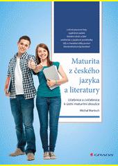 Maturita z českého jazyka a literatury : učebnice a cvičebnice k ústní maturitní zkoušce  (odkaz v elektronickém katalogu)