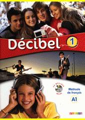 Décibel 1 : méthode de français : A1  (odkaz v elektronickém katalogu)