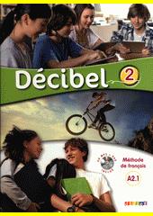 Décibel 2 : méthode de français : A2.1  (odkaz v elektronickém katalogu)