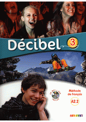 Décibel 3 : méthode de français : A2.2  (odkaz v elektronickém katalogu)