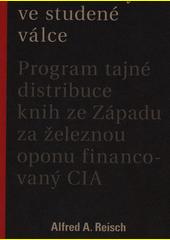 Horké knihy ve studené válce : program tajné distribuce knih ze Západu za železnou oponou financovaný CIA  (odkaz v elektronickém katalogu)