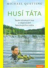 Husí táta : sedm divokých hus a objevování fascinujícího světa  (odkaz v elektronickém katalogu)