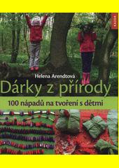 Dárky z přírody : 100 nápadů na tvoření s dětmi  (odkaz v elektronickém katalogu)
