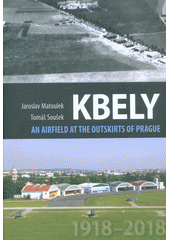 Kbely : an airfield at the outskirts of Prague  (odkaz v elektronickém katalogu)
