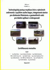 Technologický postup recyklace živin z rybničních sedimentů s využitím sacího bagru, integrované stanice pro dávkování flokulantu a geotextilních vaků pro lokální aplikaci v mikropovodí : certifikovaná metodika  (odkaz v elektronickém katalogu)