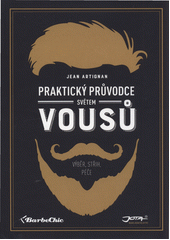 Praktický průvodce světem vousů : výběr, střih, péče  (odkaz v elektronickém katalogu)