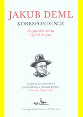 Poznávám krásu Vašich krajin : vzájemná korespondence Jakuba Demla a Otokara Březiny. I, Dopisy (1899-1928) (odkaz v elektronickém katalogu)