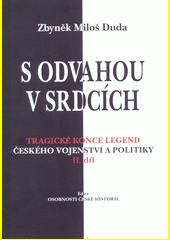 S odvahou v srdcích : tragické konce legend českého vojenství a politiky. II. díl  (odkaz v elektronickém katalogu)