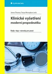 Klinické vyšetření : moderní propedeutika : rady, tipy, návody pro praxi  (odkaz v elektronickém katalogu)
