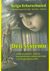Děti systému, aneb, Juvenilní justice nezákonného odebírání dětí z biologických rodin : autobiografická kniha faktu  (odkaz v elektronickém katalogu)