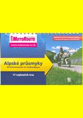 Alpské průsmyky : od Hahntennjochu ke Gotthardpassu : 17 nejhezčích tras (odkaz v elektronickém katalogu)