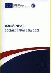 Dobrá praxe sociální práce na obci  (odkaz v elektronickém katalogu)