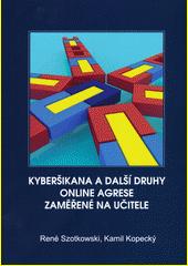 Kyberšikana a další druhy online agrese zaměřené na učitele  (odkaz v elektronickém katalogu)