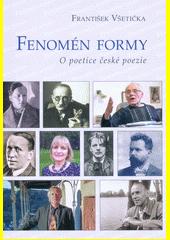 Fenomén formy : o poetice české poezie  (odkaz v elektronickém katalogu)