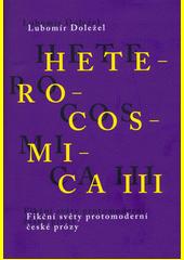 Heterocosmica III : fikční světy protomoderní české prózy  (odkaz v elektronickém katalogu)