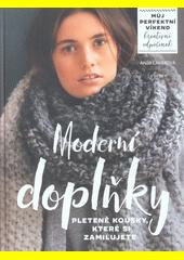 Moderní doplňky : pletené kousky, které si zamilujete  (odkaz v elektronickém katalogu)