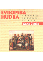 Evropská hudba v původních nahrávkách ze sbírky Karla Čapka = European music in original recordings of Karel Čapek collection (odkaz v elektronickém katalogu)