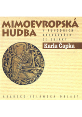 Mimoevropská hudba v původních nahrávkách ze sbírky Karla Čapka = Non-European Music in original recordings of Karel Čapek collection. Arabsko-islámská oblast =  Arab Islamic World (odkaz v elektronickém katalogu)