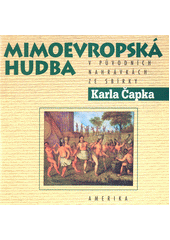 Mimoevropská hudba v původních nahrávkách ze sbírky Karla Čapka = Non-European Music in original recordings of Karel Čapek collection. Amerika = The Americas (odkaz v elektronickém katalogu)