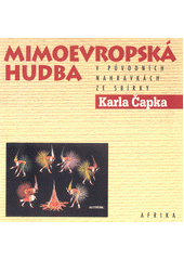 Mimoevropská hudba v původních nahrávkách ze sbírky Karla Čapka = Non-European Music in original recordings of Karel Čapek collection. Africa = Afrika (odkaz v elektronickém katalogu)