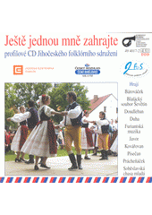 Ještě jednou mně zahrajte : profilové CD Jihočeského folklórního sdružení (odkaz v elektronickém katalogu)