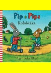 Pip a Pipa. Koloběžka  (odkaz v elektronickém katalogu)