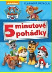Tlapková patrola : 5 minutové pohádky  (odkaz v elektronickém katalogu)