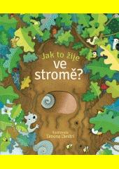 Jak to žije ve stromě? ilustrovala Simona Dimitri ; napsala Anna Milbourne (odkaz v elektronickém katalogu)