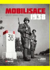 Mobilisace 1938 : události, obránci, zrada  (odkaz v elektronickém katalogu)