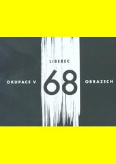 Liberec - okupace v 68 obrazech  (odkaz v elektronickém katalogu)