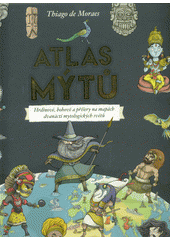 Atlas mýtů : hrdinové, bohové a příšery na mapách dvanácti mytologických světů  (odkaz v elektronickém katalogu)