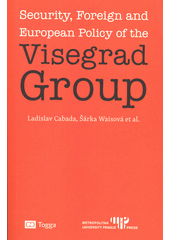 Security, foreign and European policy of the Visegrad group  (odkaz v elektronickém katalogu)