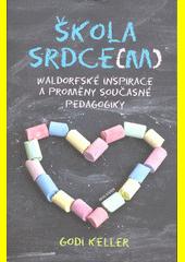 Škola srdce(m) : waldorfské inspirace a proměny současné pedagogiky  (odkaz v elektronickém katalogu)